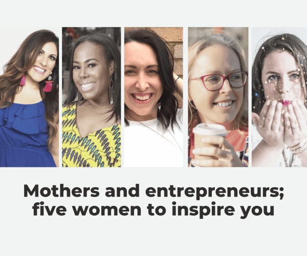 Mothers and entrepreneurs; five women to inspire you (2) (1)